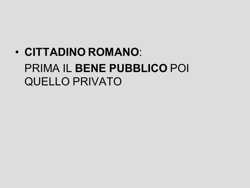 CITTADINO ROMANO: PRIMA IL BENE PUBBLICO POI QUELLO PRIVATO