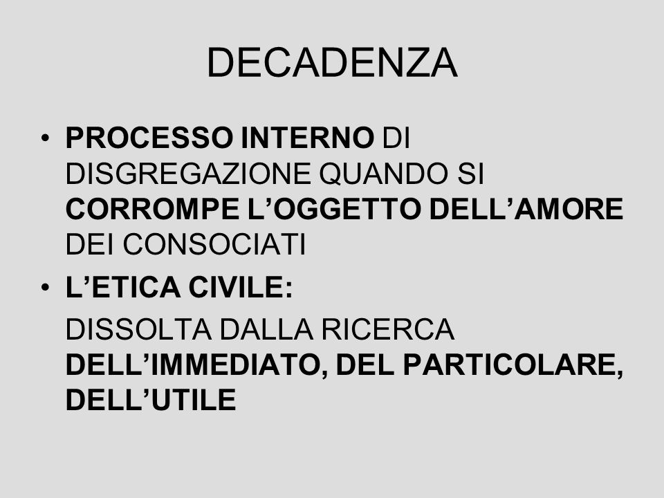 DECADENZA PROCESSO INTERNO DI DISGREGAZIONE QUANDO SI CORROMPE L'OGGETTO DELL'AMORE DEI CONSOCIATI.