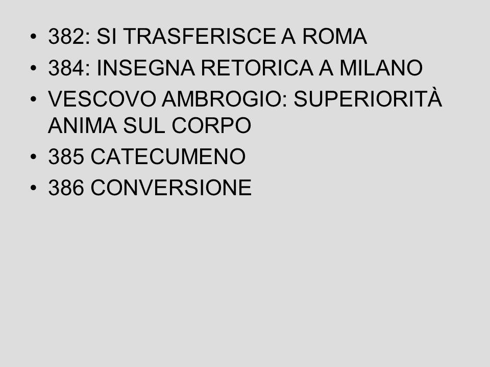 382: SI TRASFERISCE A ROMA 384: INSEGNA RETORICA A MILANO. VESCOVO AMBROGIO: SUPERIORITÀ ANIMA SUL CORPO.