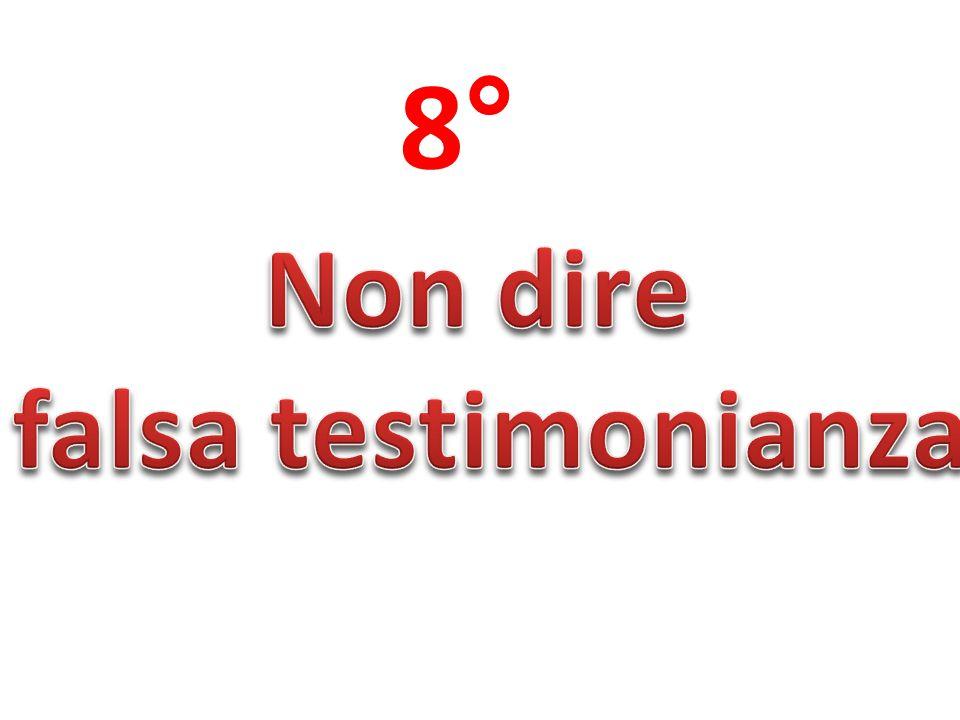 8° Non dire falsa testimonianza