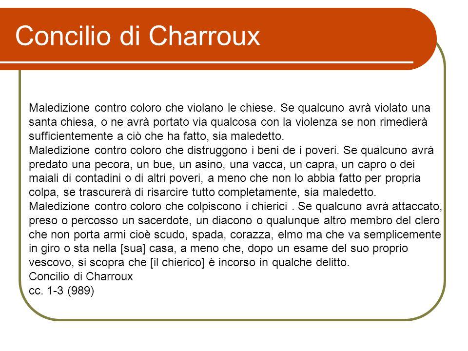 Concilio di Charroux Maledizione contro coloro che violano le chiese. Se qualcuno avrà violato una.