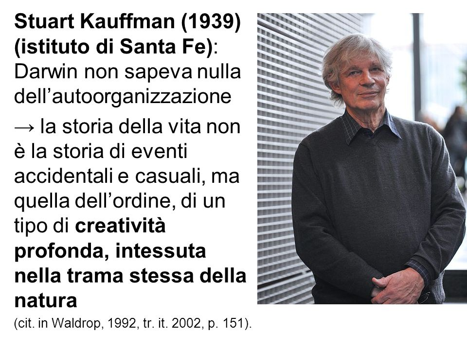 Stuart Kauffman (1939) (istituto di Santa Fe): Darwin non sapeva nulla dell'autoorganizzazione