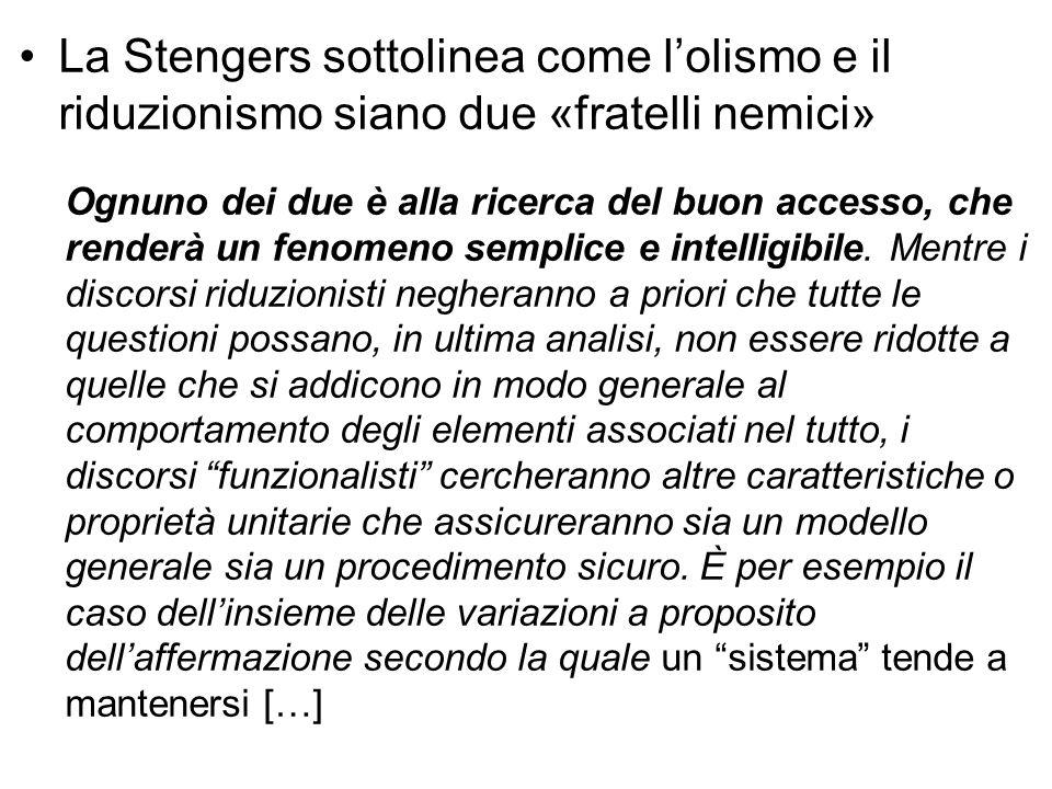 La Stengers sottolinea come l'olismo e il riduzionismo siano due «fratelli nemici»