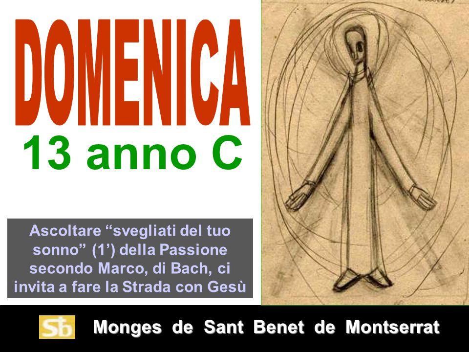 DOMENICA 13 anno C. Ascoltare svegliati del tuo sonno (1') della Passione secondo Marco, di Bach, ci invita a fare la Strada con Gesù.