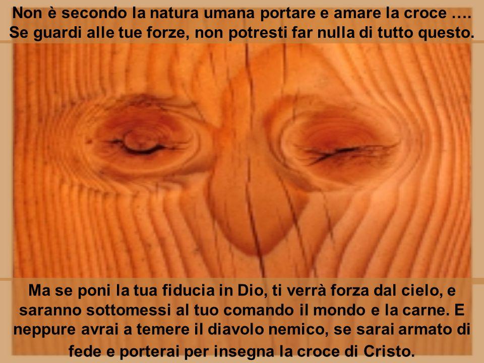 Non è secondo la natura umana portare e amare la croce …