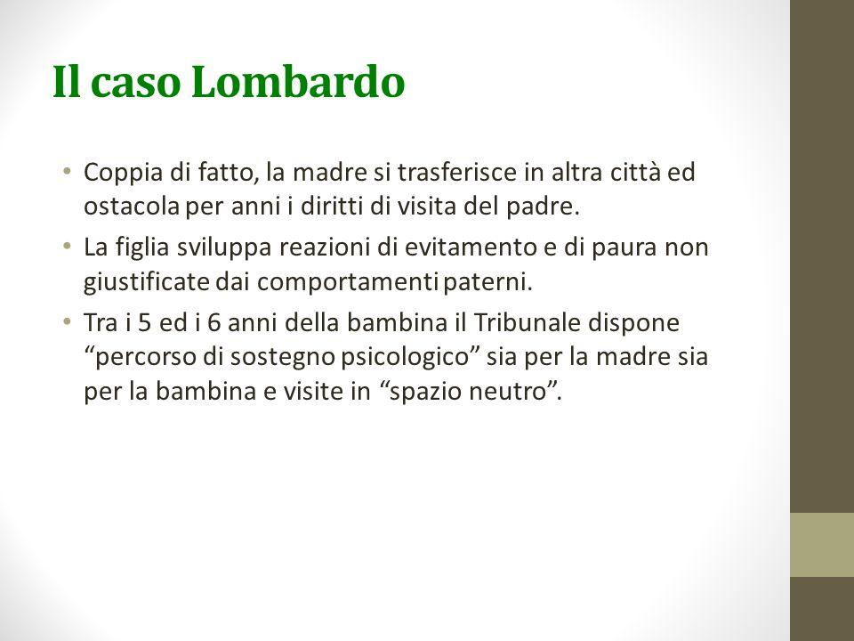 Il caso Lombardo Coppia di fatto, la madre si trasferisce in altra città ed ostacola per anni i diritti di visita del padre.