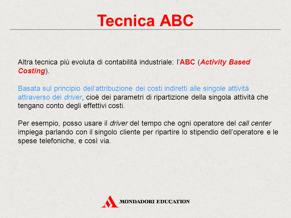 Tecnica ABC Altra tecnica più evoluta di contabilità industriale: l'ABC (Activity Based Costing).