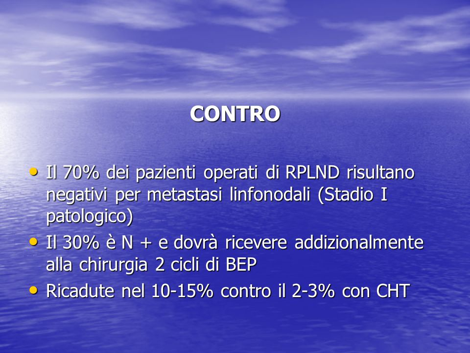 CONTRO Il 70% dei pazienti operati di RPLND risultano negativi per metastasi linfonodali (Stadio I patologico)
