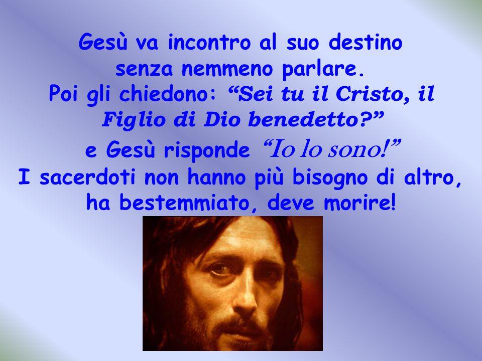 Gesù va incontro al suo destino senza nemmeno parlare