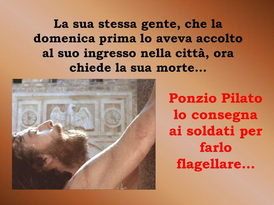 Ponzio Pilato lo consegna ai soldati per farlo flagellare…