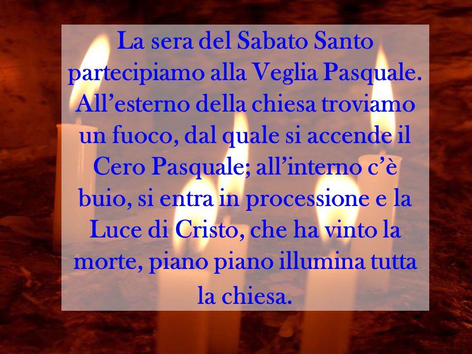 La sera del Sabato Santo partecipiamo alla Veglia Pasquale