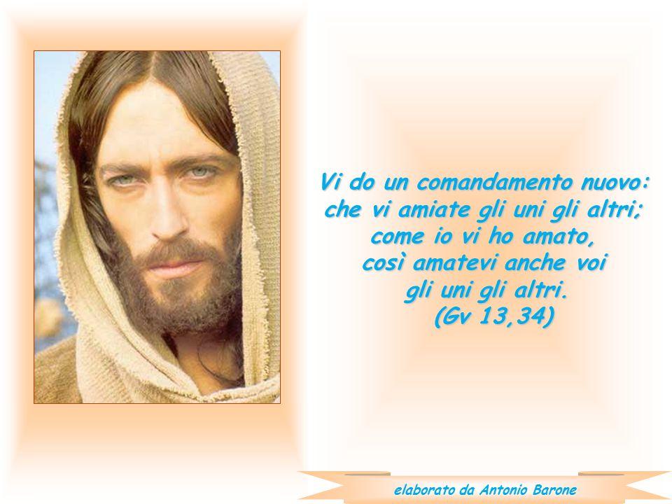 Vi do un comandamento nuovo: che vi amiate gli uni gli altri;