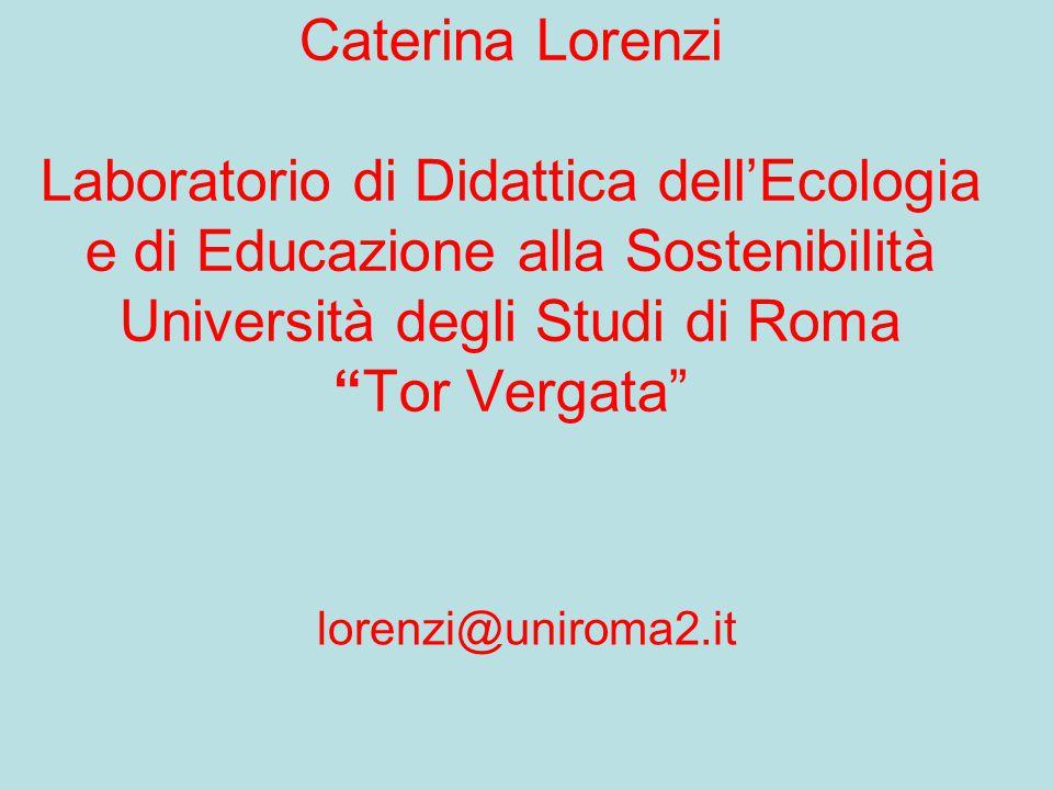 Caterina Lorenzi Laboratorio di Didattica dell'Ecologia e di Educazione alla Sostenibilità Università degli Studi di Roma Tor Vergata