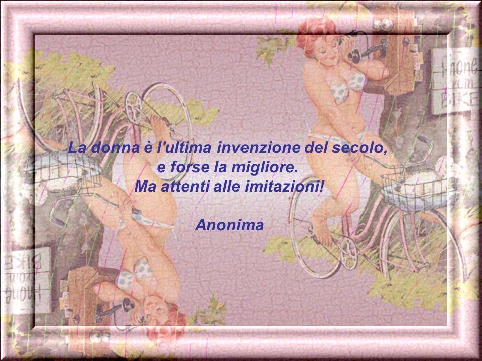 La donna è l ultima invenzione del secolo, Ma attenti alle imitazioni!