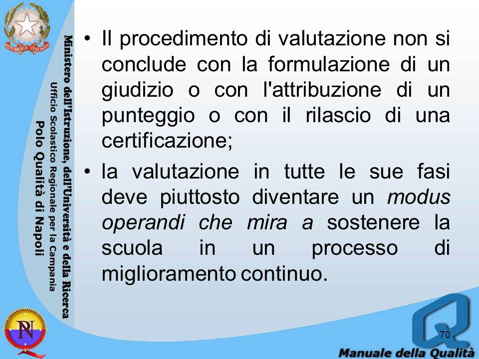 Il procedimento di valutazione non si conclude con la formulazione di un giudizio o con l attribuzione di un punteggio o con il rilascio di una certificazione;