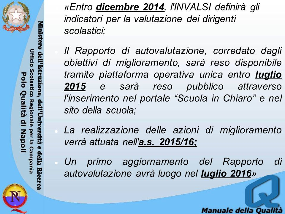 «Entro dicembre 2014, l INVALSI definirà gli indicatori per la valutazione dei dirigenti scolastici;