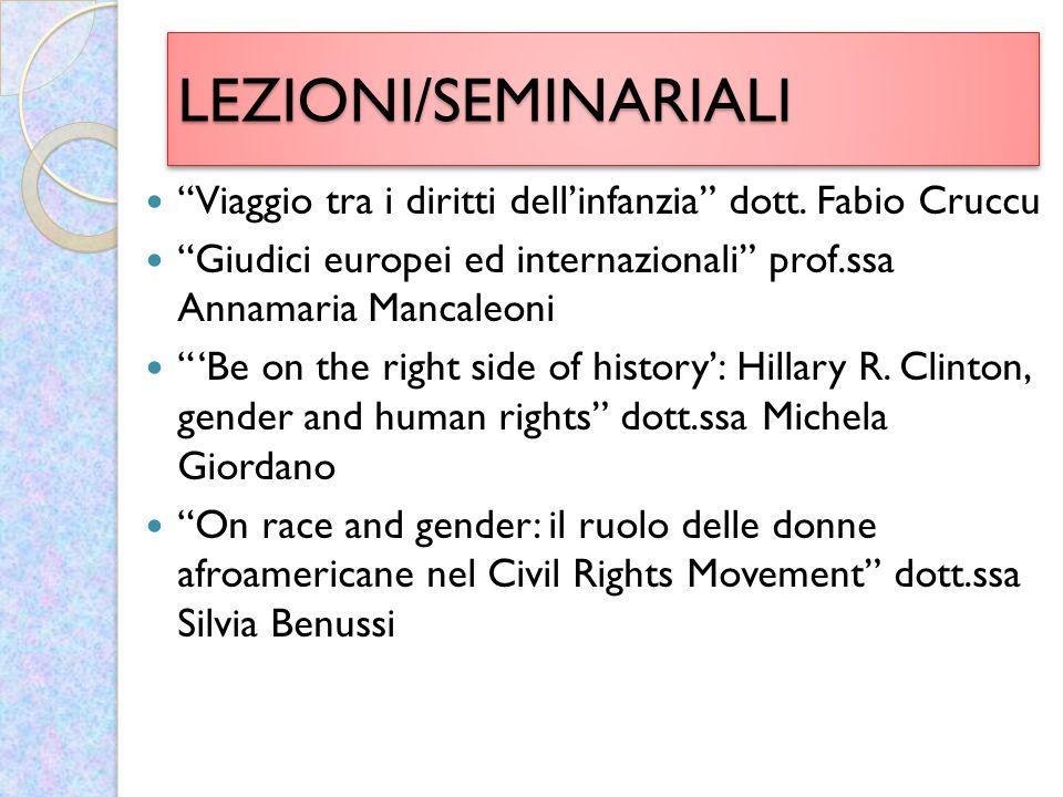 LEZIONI/SEMINARIALI Viaggio tra i diritti dell'infanzia dott. Fabio Cruccu. Giudici europei ed internazionali prof.ssa Annamaria Mancaleoni.