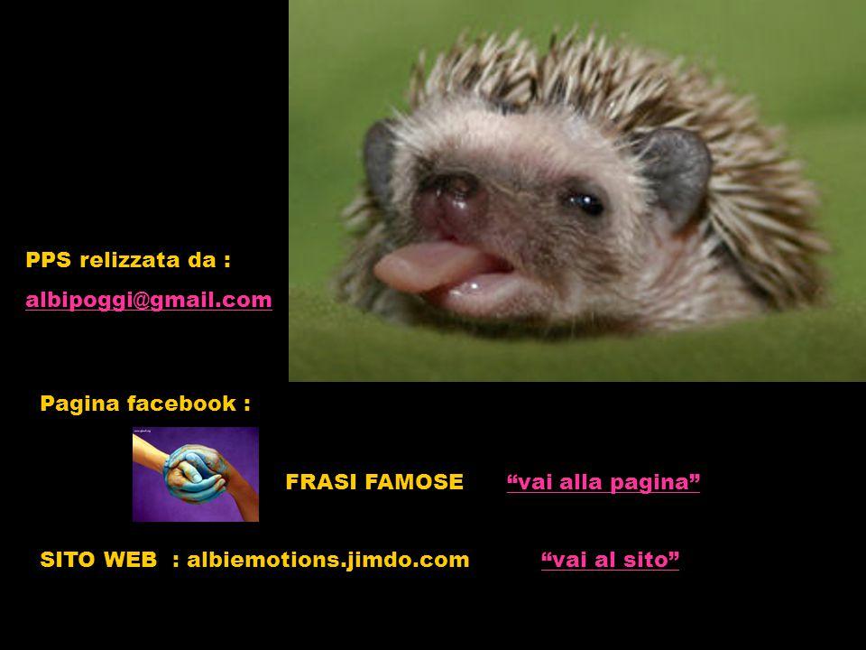 PPS relizzata da : albipoggi@gmail.com. Pagina facebook : FRASI FAMOSE vai alla pagina