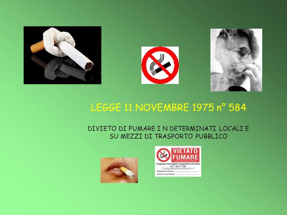 LEGGE 11 NOVEMBRE 1975 n° 584 DIVIETO DI FUMARE I N DETERMINATI LOCALI E.