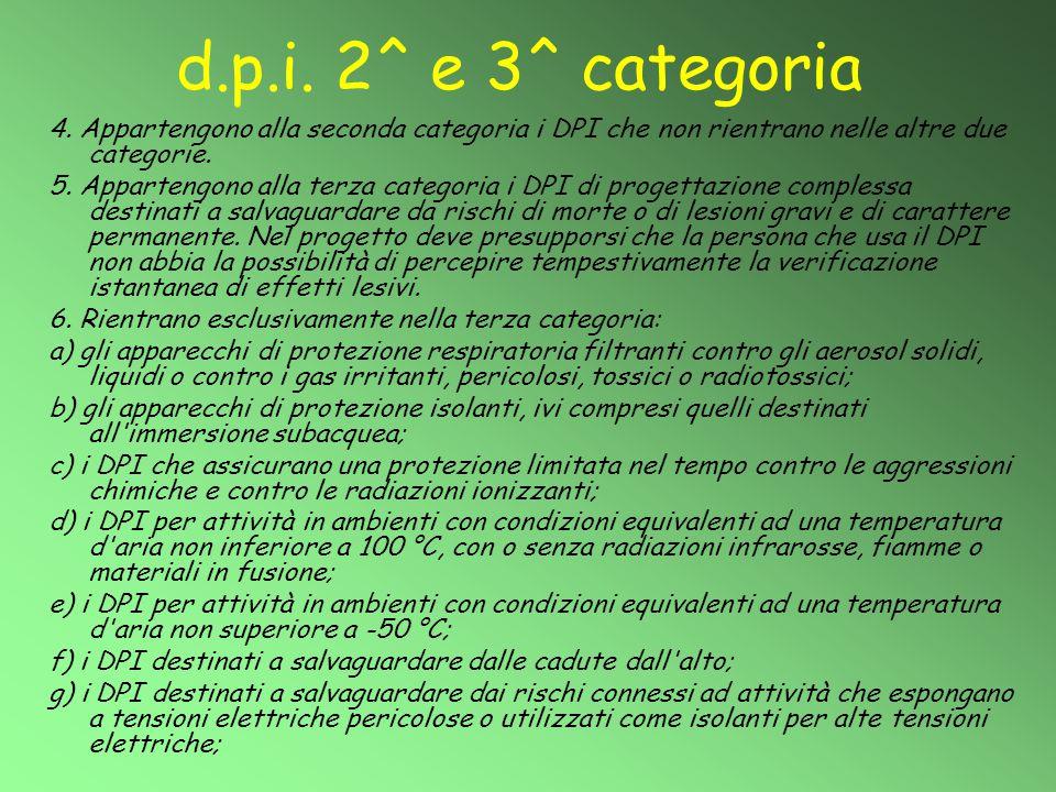 d.p.i. 2^ e 3^ categoria 4. Appartengono alla seconda categoria i DPI che non rientrano nelle altre due categorie.