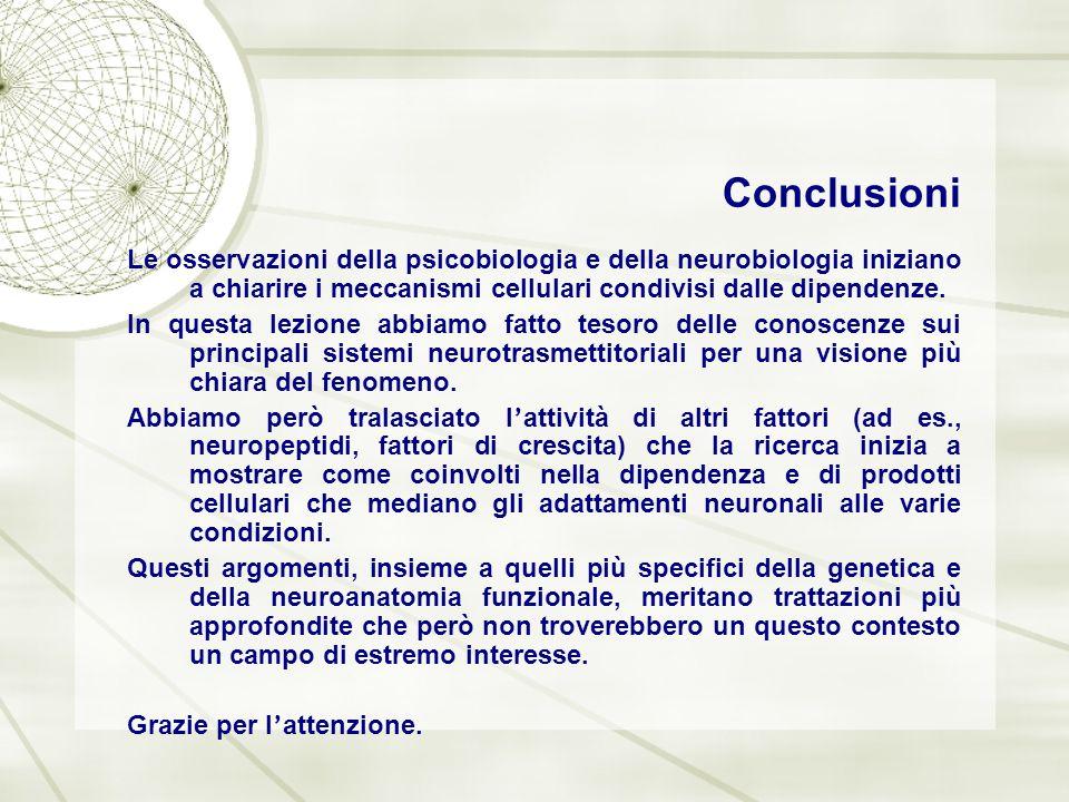Conclusioni Le osservazioni della psicobiologia e della neurobiologia iniziano a chiarire i meccanismi cellulari condivisi dalle dipendenze.