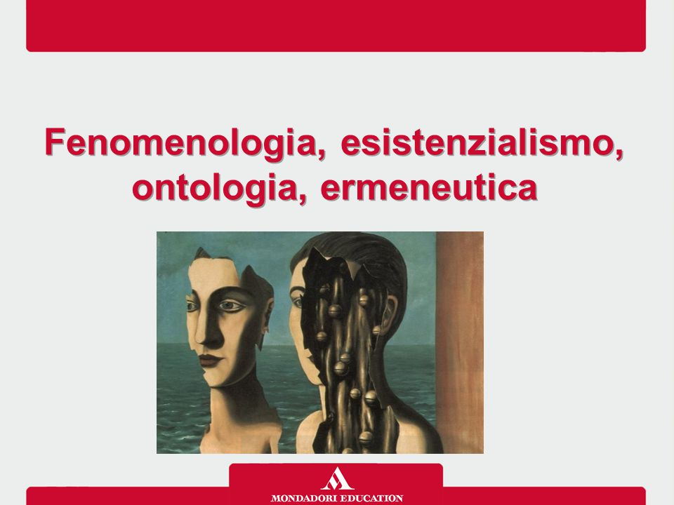 Fenomenologia, esistenzialismo, ontologia, ermeneutica