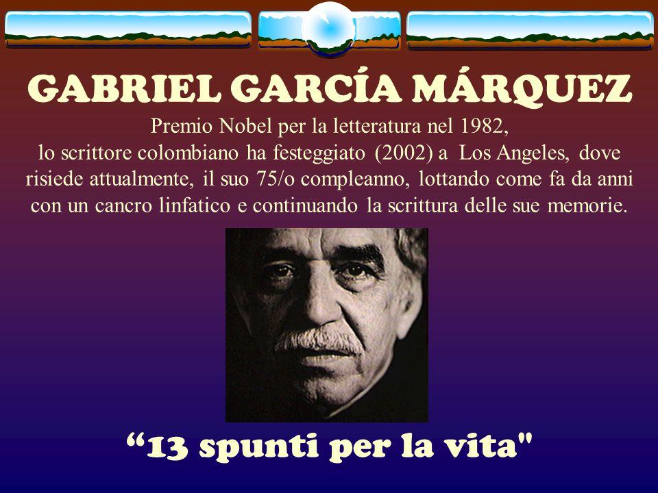 GABRIEL GARCÍA MÁRQUEZ Premio Nobel per la letteratura nel 1982, lo scrittore colombiano ha festeggiato (2002) a Los Angeles, dove risiede attualmente, il suo 75/o compleanno, lottando come fa da anni con un cancro linfatico e continuando la scrittura delle sue memorie.