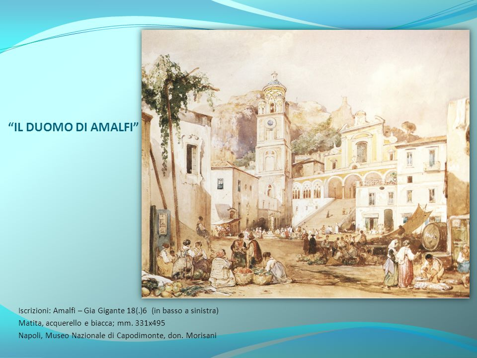 IL DUOMO DI AMALFI Iscrizioni: Amalfi – Gia Gigante 18(.)6 (in basso a sinistra) Matita, acquerello e biacca; mm. 331x495.
