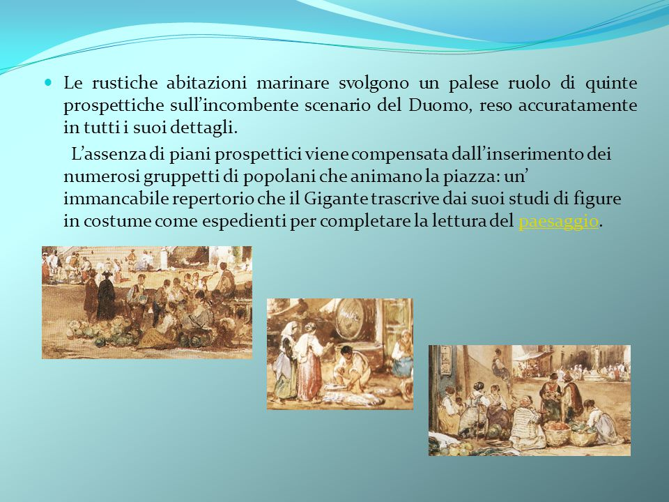 Le rustiche abitazioni marinare svolgono un palese ruolo di quinte prospettiche sull'incombente scenario del Duomo, reso accuratamente in tutti i suoi dettagli.