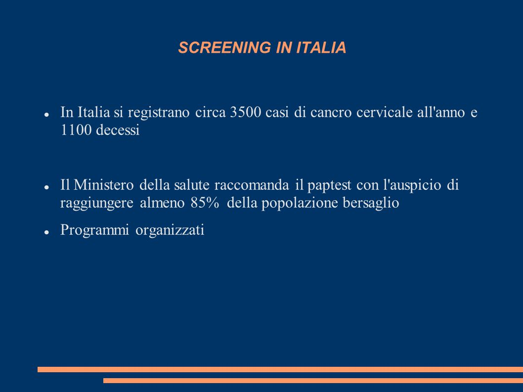 SCREENING IN ITALIA In Italia si registrano circa 3500 casi di cancro cervicale all anno e 1100 decessi.