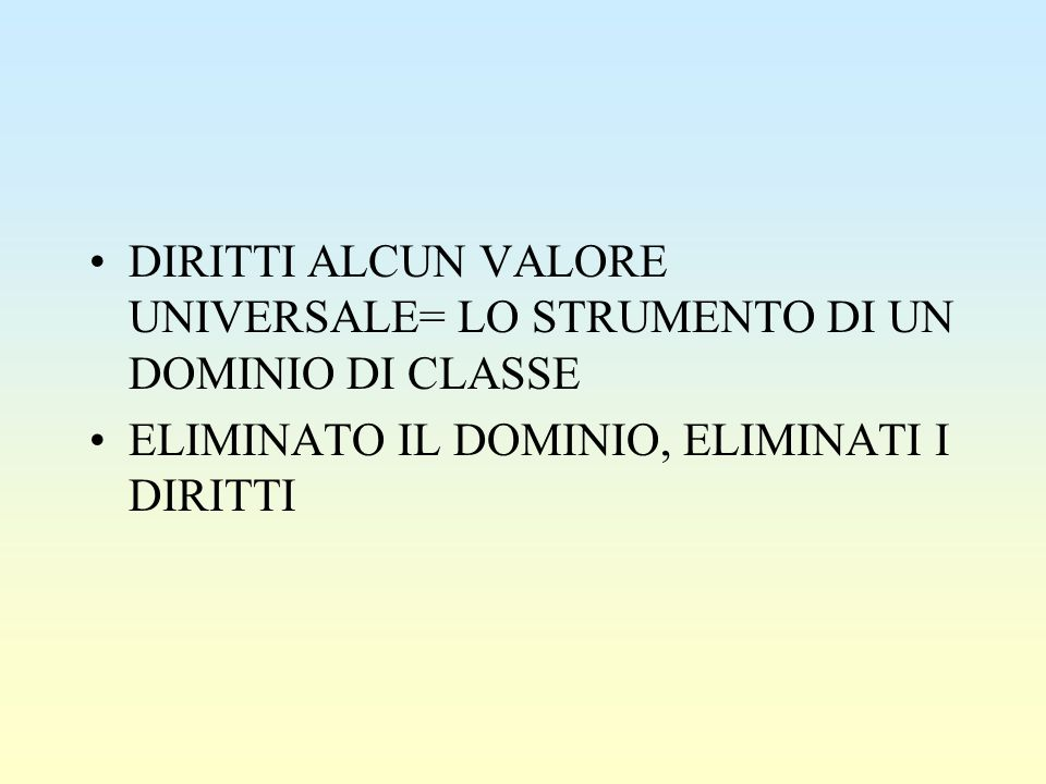 DIRITTI ALCUN VALORE UNIVERSALE= LO STRUMENTO DI UN DOMINIO DI CLASSE