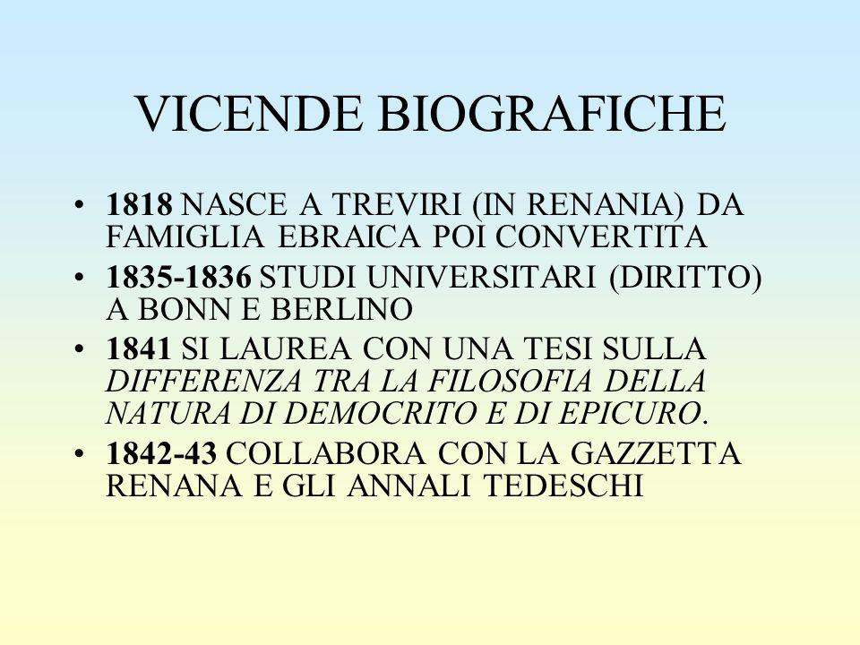 VICENDE BIOGRAFICHE 1818 NASCE A TREVIRI (IN RENANIA) DA FAMIGLIA EBRAICA POI CONVERTITA. 1835-1836 STUDI UNIVERSITARI (DIRITTO) A BONN E BERLINO.