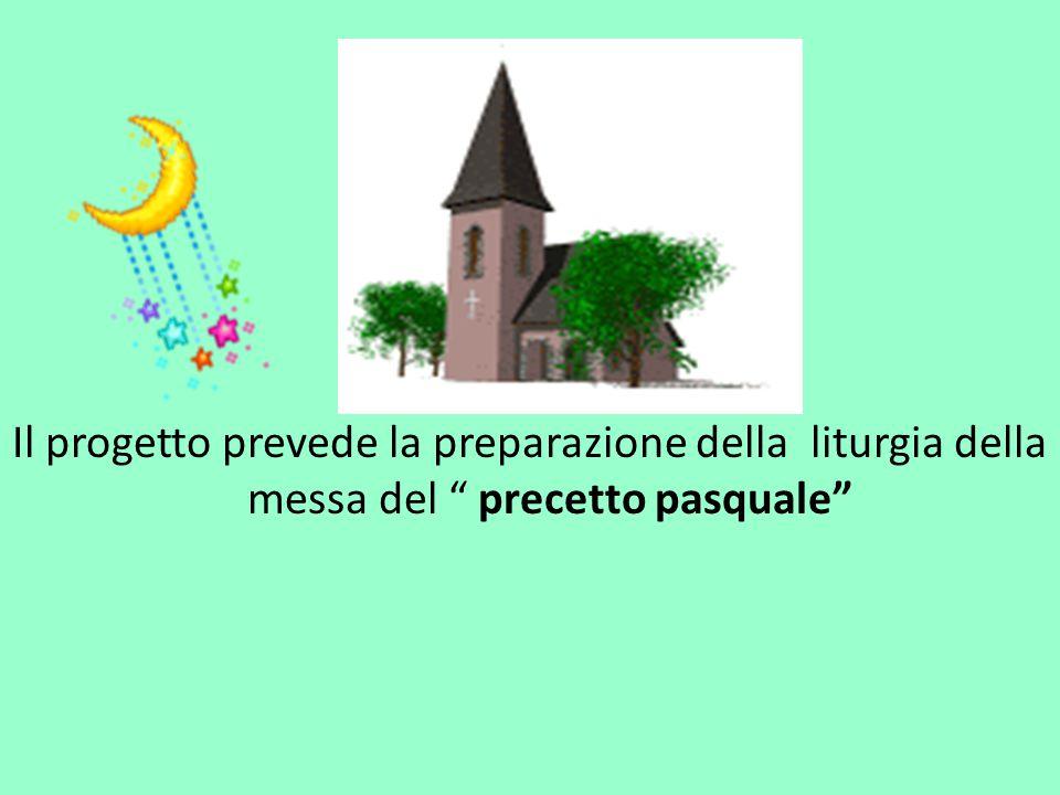 Il progetto prevede la preparazione della liturgia della messa del precetto pasquale