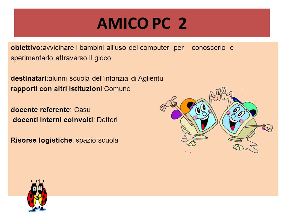 AMICO PC 2 obiettivo:avvicinare i bambini all'uso del computer per conoscerlo e. sperimentarlo attraverso il gioco.