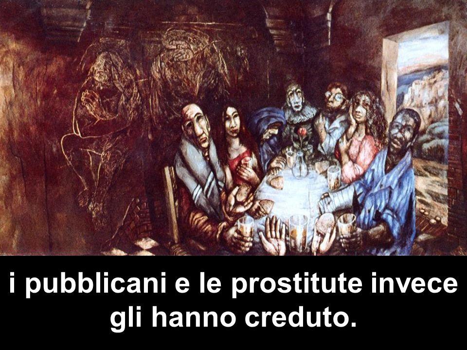 i pubblicani e le prostitute invece gli hanno creduto.