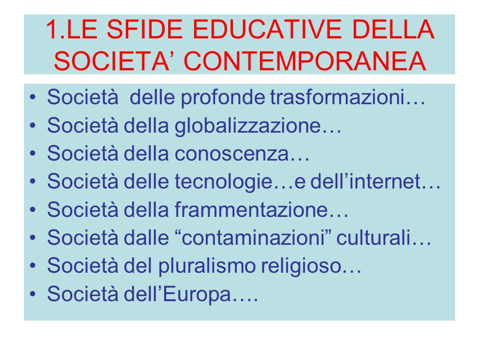 1.LE SFIDE EDUCATIVE DELLA SOCIETA' CONTEMPORANEA