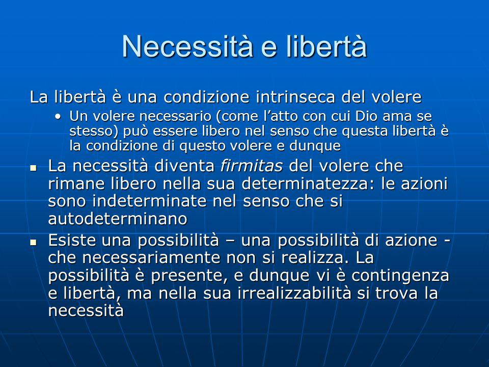 Necessità e libertà La libertà è una condizione intrinseca del volere