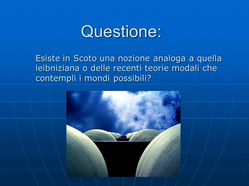 Questione: Esiste in Scoto una nozione analoga a quella leibniziana o delle recenti teorie modali che contempli i mondi possibili