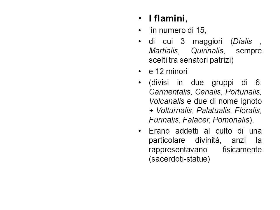 I flamini, in numero di 15, di cui 3 maggiori (Dialis , Martialis, Quirinalis, sempre scelti tra senatori patrizi)