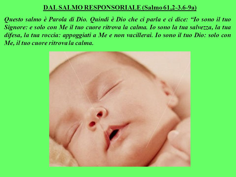 DAL SALMO RESPONSORIALE (Salmo 61,2-3.6-9a)