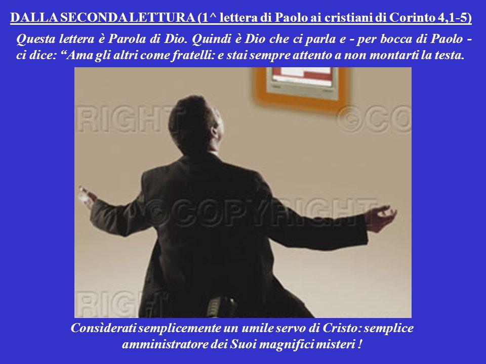 DALLA SECONDA LETTURA (1^ lettera di Paolo ai cristiani di Corinto 4,1-5)