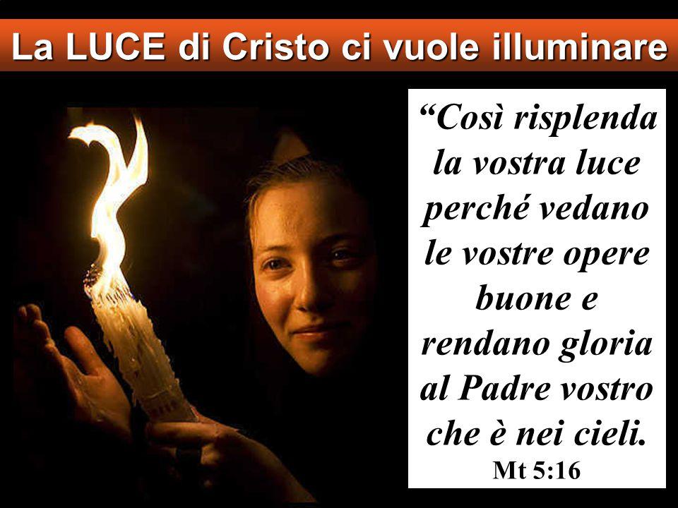 La LUCE di Cristo ci vuole illuminare