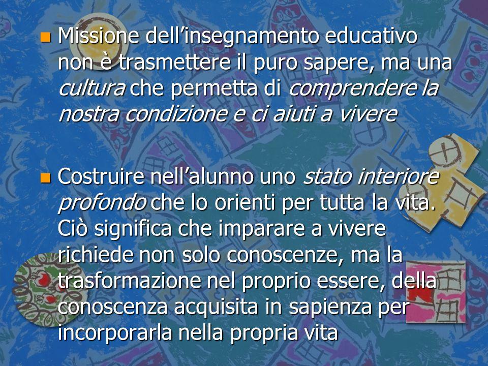 Missione dell'insegnamento educativo non è trasmettere il puro sapere, ma una cultura che permetta di comprendere la nostra condizione e ci aiuti a vivere