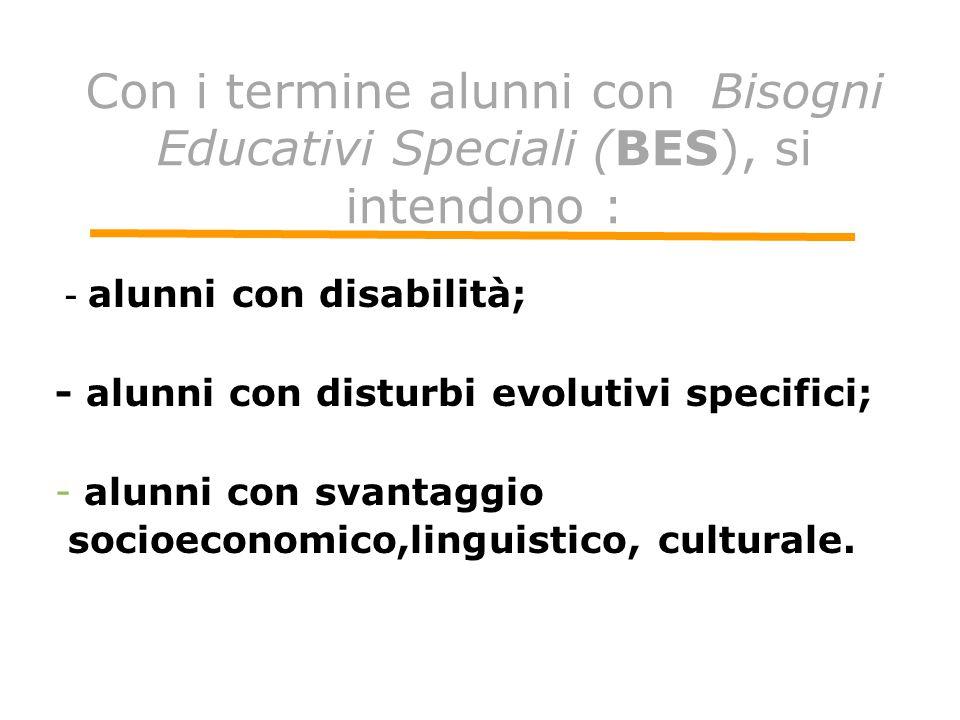 Con i termine alunni con Bisogni Educativi Speciali (BES), si intendono :