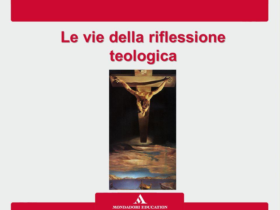 Le vie della riflessione teologica