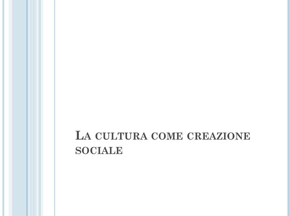 La cultura come creazione sociale