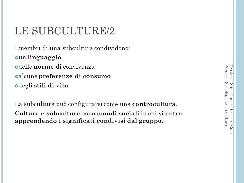 LE SUBCULTURE/2 I membri di una subcultura condividono: un linguaggio