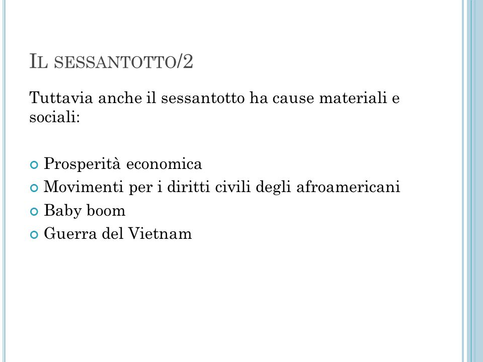 Il sessantotto/2 Tuttavia anche il sessantotto ha cause materiali e sociali: Prosperità economica.