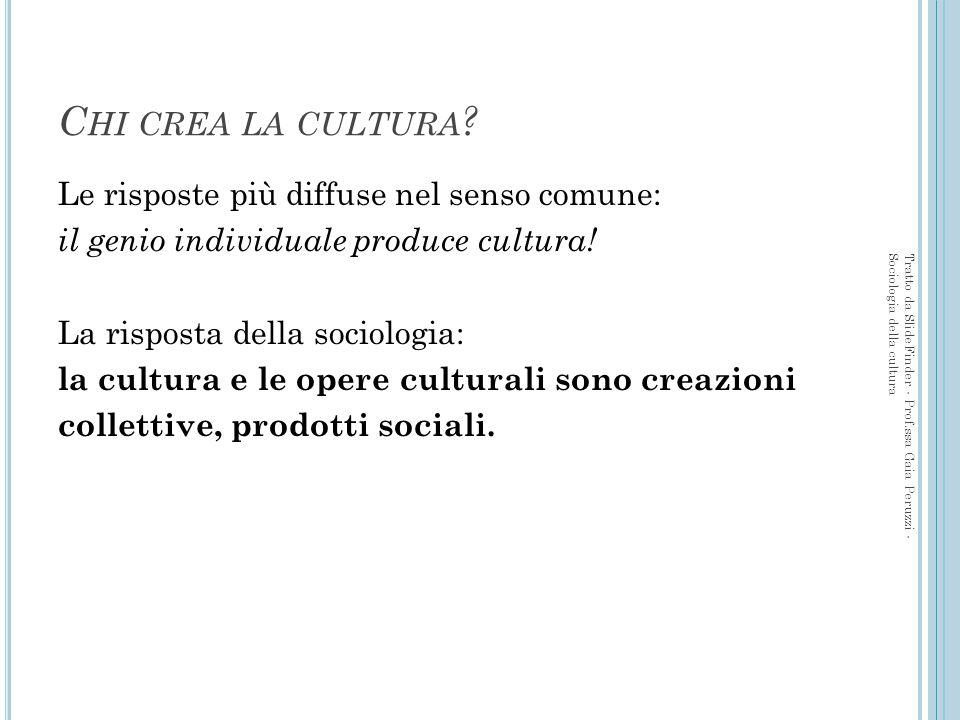 Chi crea la cultura Le risposte più diffuse nel senso comune: