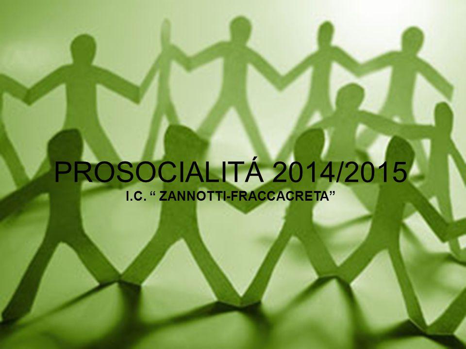PROSOCIALITÁ 2014/2015 I.C. ZANNOTTI-FRACCACRETA